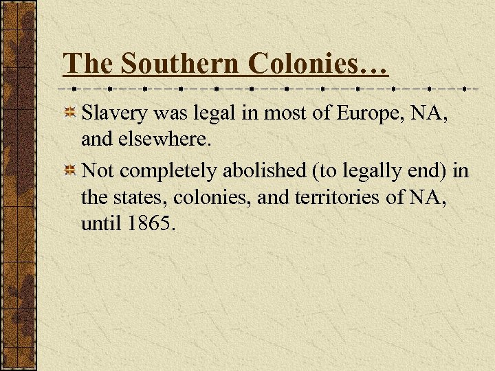 The Southern Colonies… Slavery was legal in most of Europe, NA, and elsewhere. Not