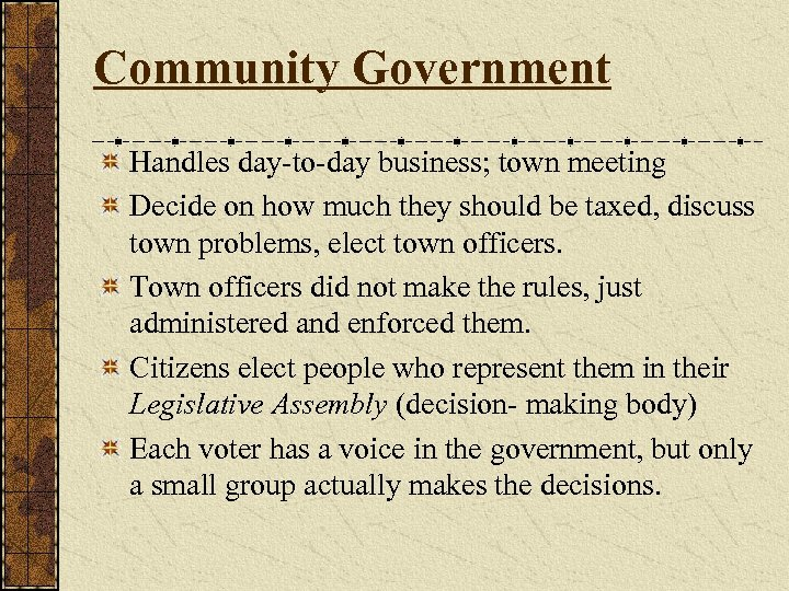 Community Government Handles day-to-day business; town meeting Decide on how much they should be
