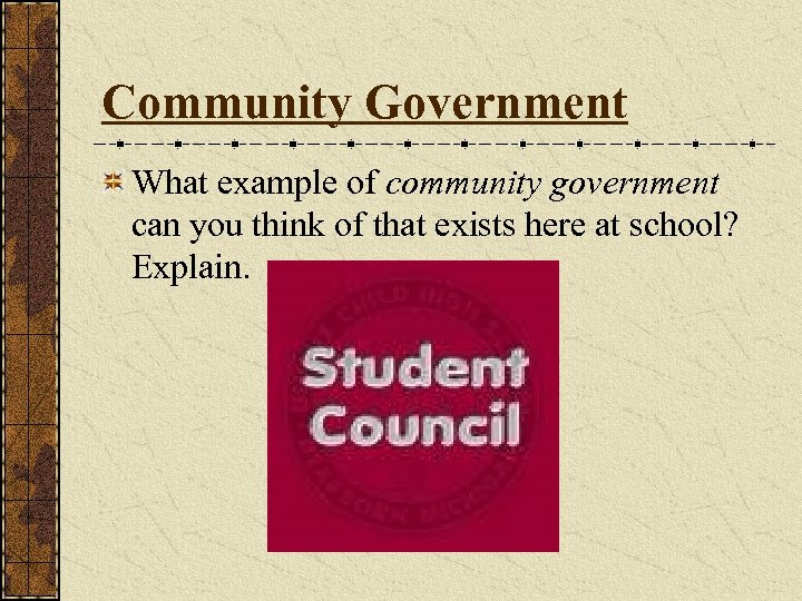 Community Government What example of community government can you think of that exists here