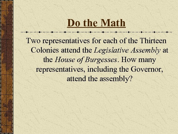 Do the Math Two representatives for each of the Thirteen Colonies attend the Legislative