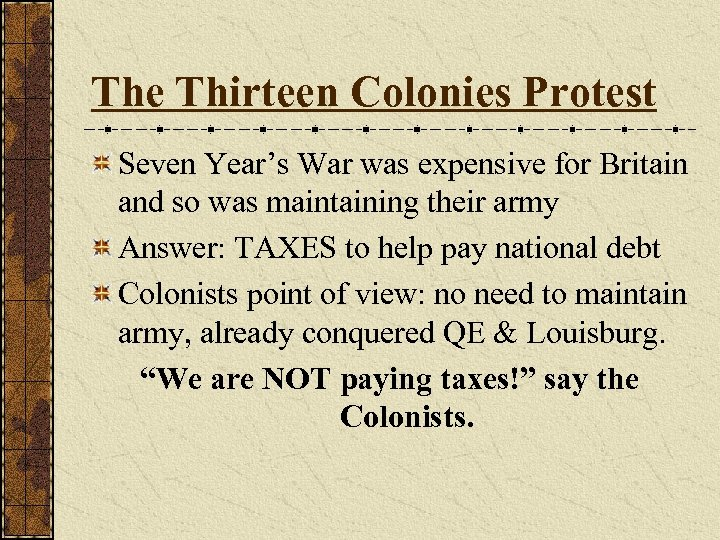 The Thirteen Colonies Protest Seven Year's War was expensive for Britain and so was