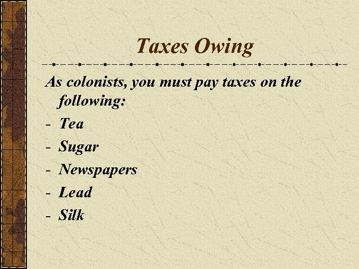 Taxes Owing As colonists, you must pay taxes on the following: - Tea -