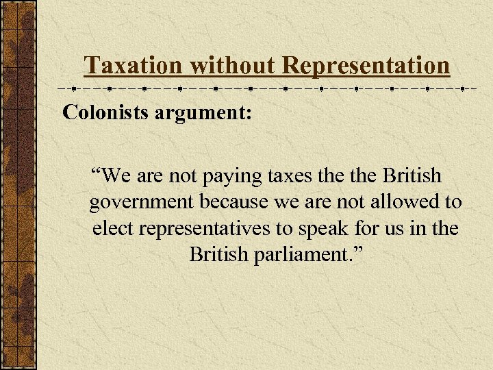 """Taxation without Representation Colonists argument: """"We are not paying taxes the British government because"""