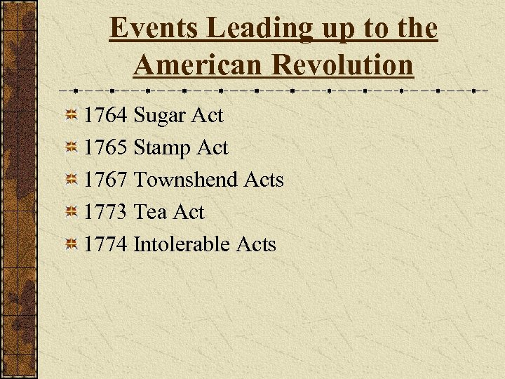 Events Leading up to the American Revolution 1764 Sugar Act 1765 Stamp Act 1767