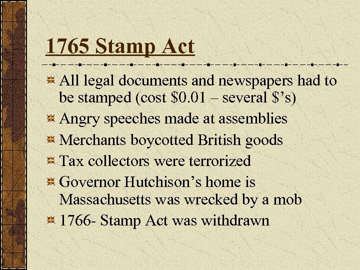 1765 Stamp Act All legal documents and newspapers had to be stamped (cost $0.