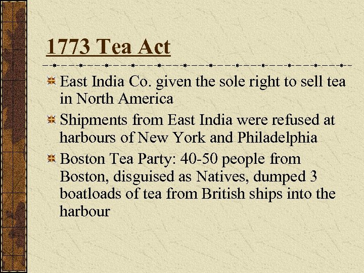 1773 Tea Act East India Co. given the sole right to sell tea in