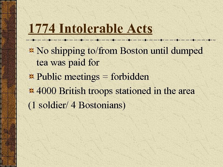 1774 Intolerable Acts No shipping to/from Boston until dumped tea was paid for Public