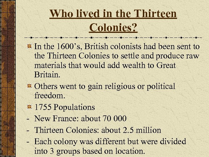 Who lived in the Thirteen Colonies? In the 1600's, British colonists had been sent