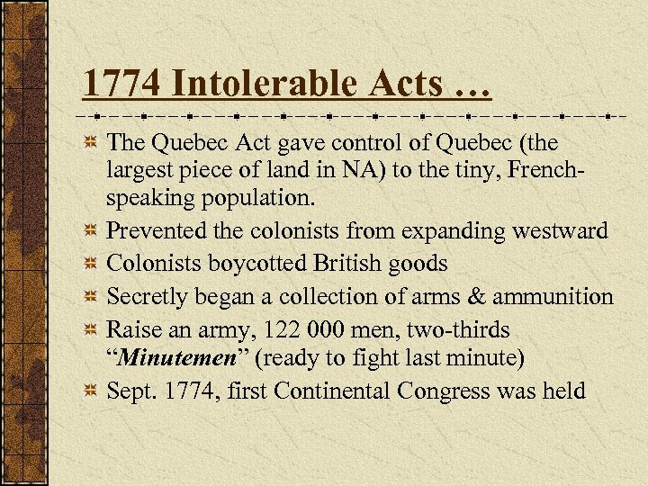 1774 Intolerable Acts … The Quebec Act gave control of Quebec (the largest piece