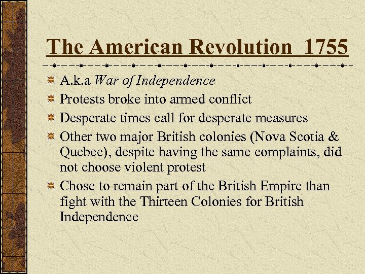 The American Revolution 1755 A. k. a War of Independence Protests broke into armed