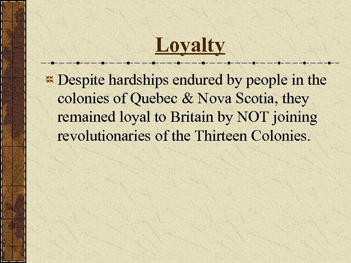 Loyalty Despite hardships endured by people in the colonies of Quebec & Nova Scotia,