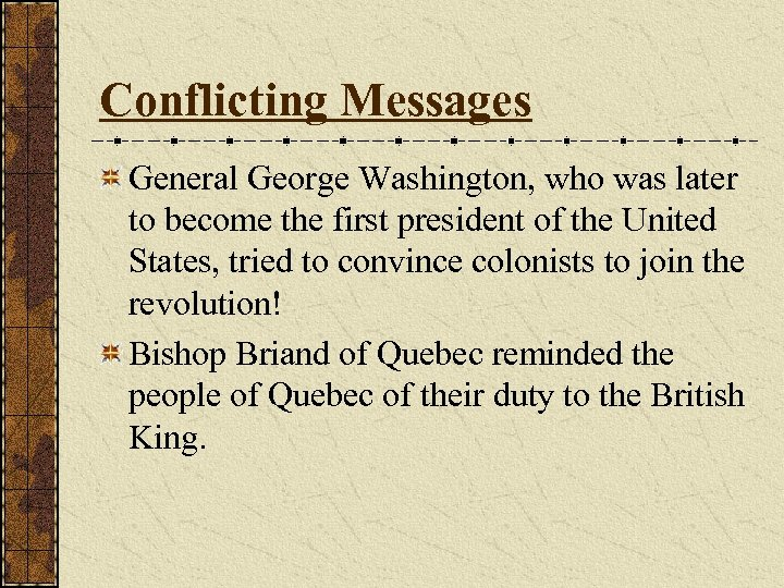 Conflicting Messages General George Washington, who was later to become the first president of