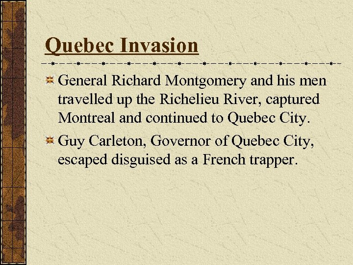Quebec Invasion General Richard Montgomery and his men travelled up the Richelieu River, captured
