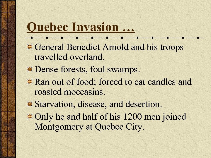 Quebec Invasion … General Benedict Arnold and his troops travelled overland. Dense forests, foul