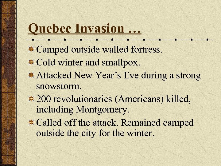 Quebec Invasion … Camped outside walled fortress. Cold winter and smallpox. Attacked New Year's