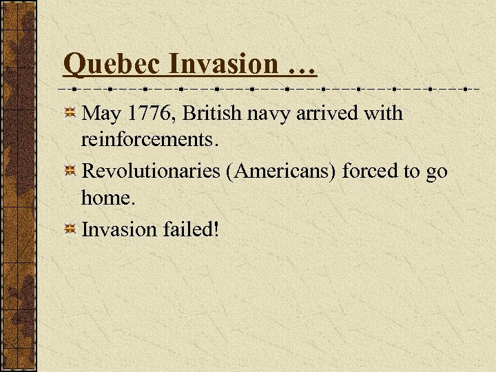 Quebec Invasion … May 1776, British navy arrived with reinforcements. Revolutionaries (Americans) forced to