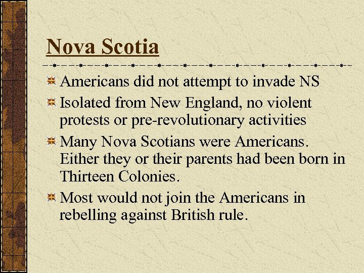 Nova Scotia Americans did not attempt to invade NS Isolated from New England, no