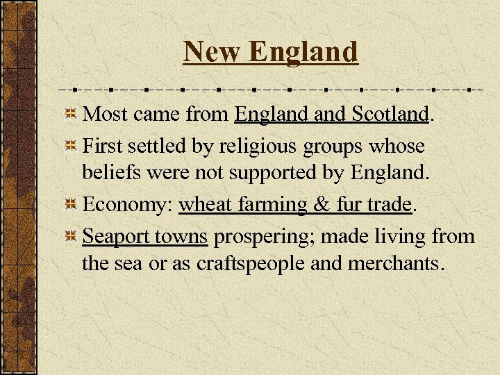 New England Most came from England Scotland. First settled by religious groups whose beliefs