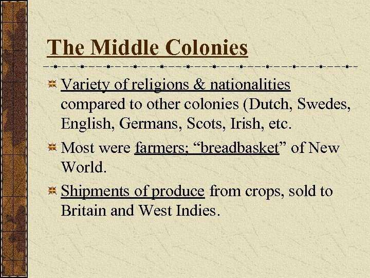 The Middle Colonies Variety of religions & nationalities compared to other colonies (Dutch, Swedes,