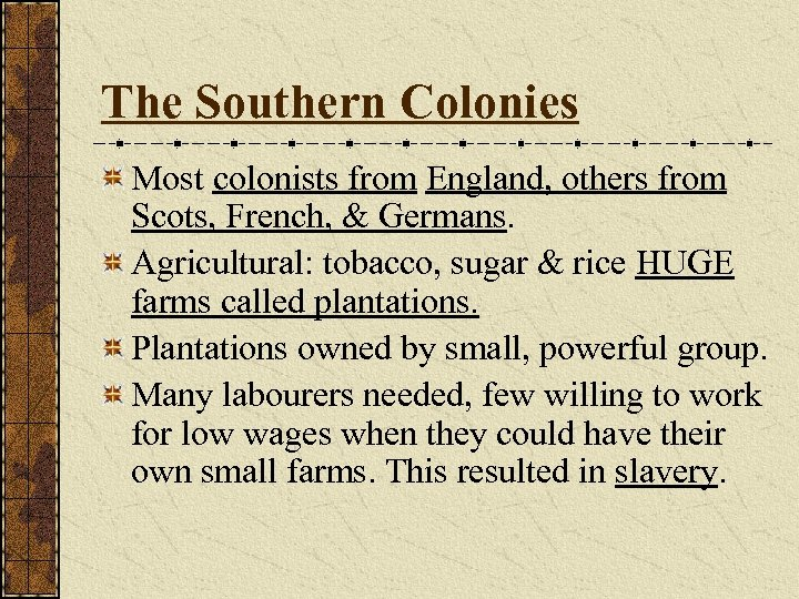 The Southern Colonies Most colonists from England, others from Scots, French, & Germans. Agricultural:
