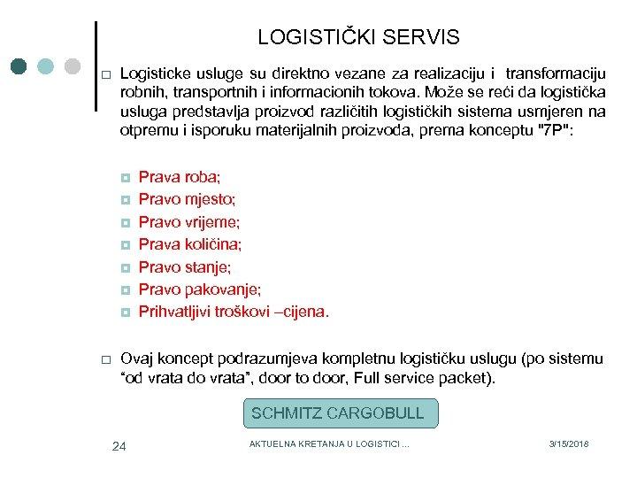 LOGISTIČKI SERVIS Logisticke usluge su direktno vezane za realizaciju i transformaciju robnih, transportnih i