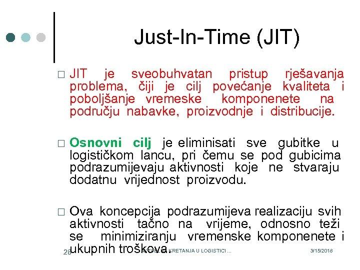 Just-In-Time (JIT) JIT je sveobuhvatan pristup rješavanja problema, čiji je cilj povećanje kvaliteta i