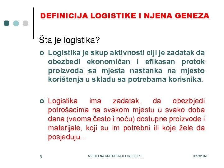 DEFINICIJA LOGISTIKE I NJENA GENEZA Šta je logistika? ¢ Logistika je skup aktivnosti ciji