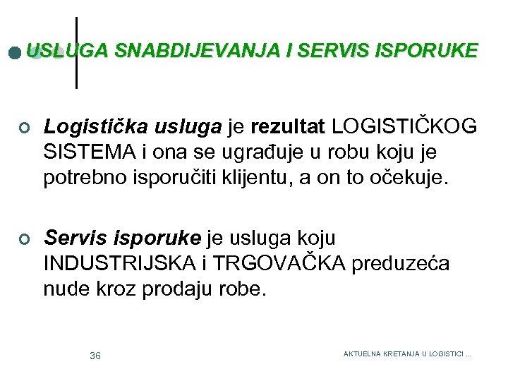 USLUGA SNABDIJEVANJA I SERVIS ISPORUKE 3/15/2018 ¢ Logistička usluga je rezultat LOGISTIČKOG SISTEMA i