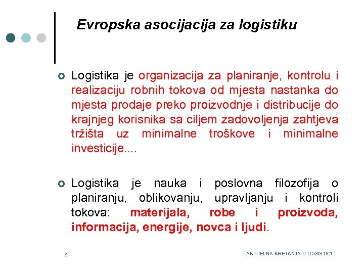 Evropska asocija za logistiku 3/15/2018 ¢ Logistika je organizacija za planiranje, kontrolu i realizaciju