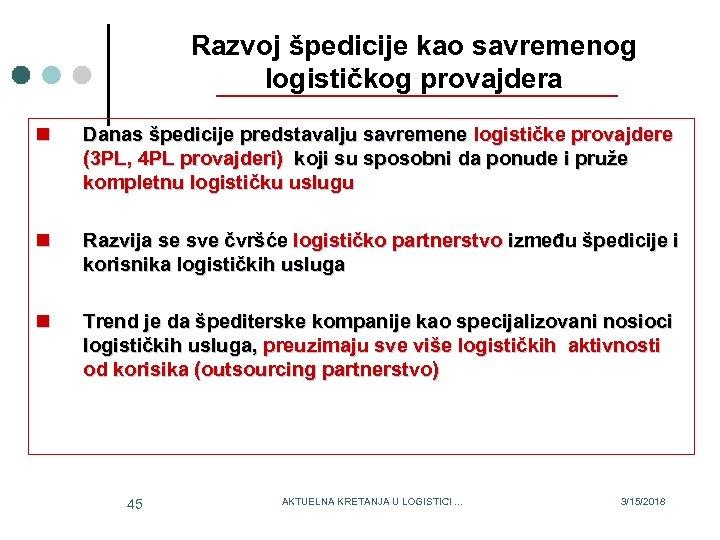 Razvoj špedicije kao savremenog logističkog provajdera n Danas špedicije predstavalju savremene logističke provajdere (3