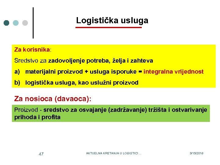Logistička usluga Za korisnika: Sredstvo za zadovoljenje potreba, želja i zahteva a) materijalni proizvod