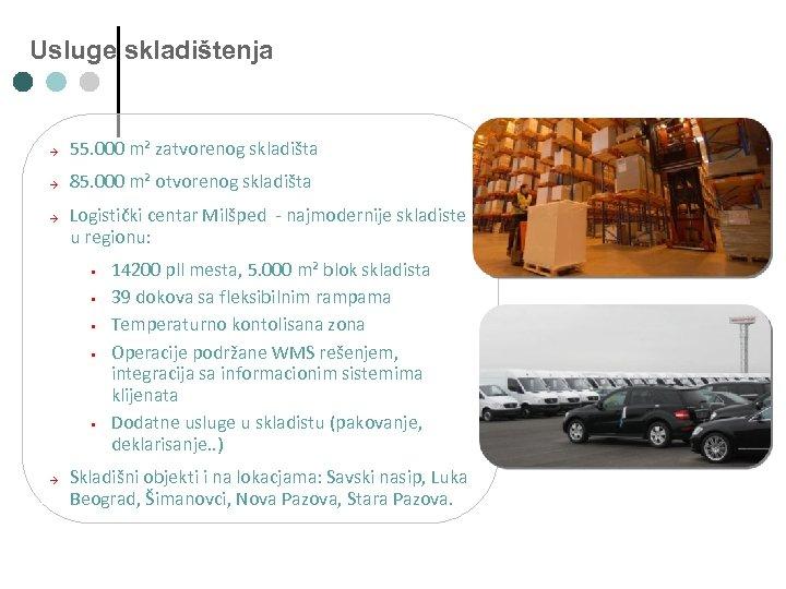 Usluge skladištenja → 55. 000 m² zatvorenog skladišta → 85. 000 m² otvorenog skladišta