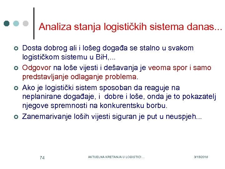 Analiza stanja logističkih sistema danas. . . ¢ ¢ Dosta dobrog ali i