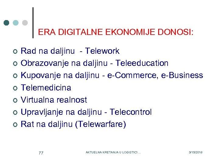 ERA DIGITALNE EKONOMIJE DONOSI: ¢ ¢ ¢ ¢ Rad na daljinu - Telework Obrazovanje