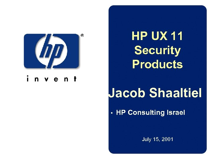 HP UX 11 Security Products Jacob Shaaltiel • HP Consulting Israel July 15, 2001