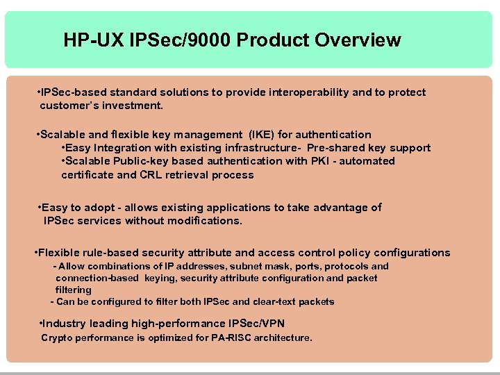 HP-UX IPSec/9000 Product Overview • IPSec-based standard solutions to provide interoperability and to protect