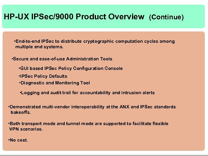 HP-UX IPSec/9000 Product Overview (Continue) • End-to-end IPSec to distribute cryptographic computation cycles among