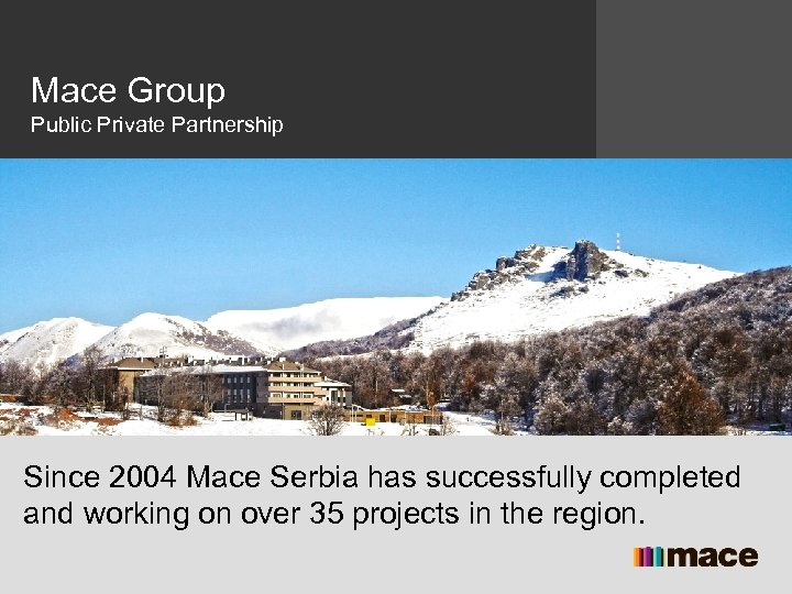 Mace Group Public Private Partnership Since 2004 Mace Serbia has successfully completed and working
