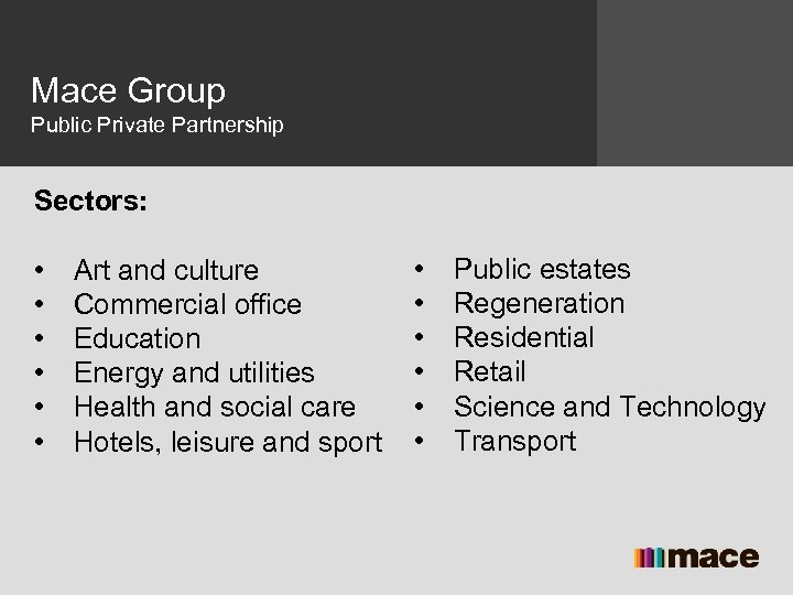 Mace Group Public Private Partnership Sectors: • • • Art and culture Commercial office
