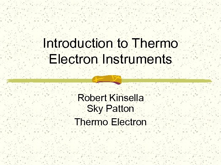 Introduction to Thermo Electron Instruments Robert Kinsella Sky Patton Thermo Electron