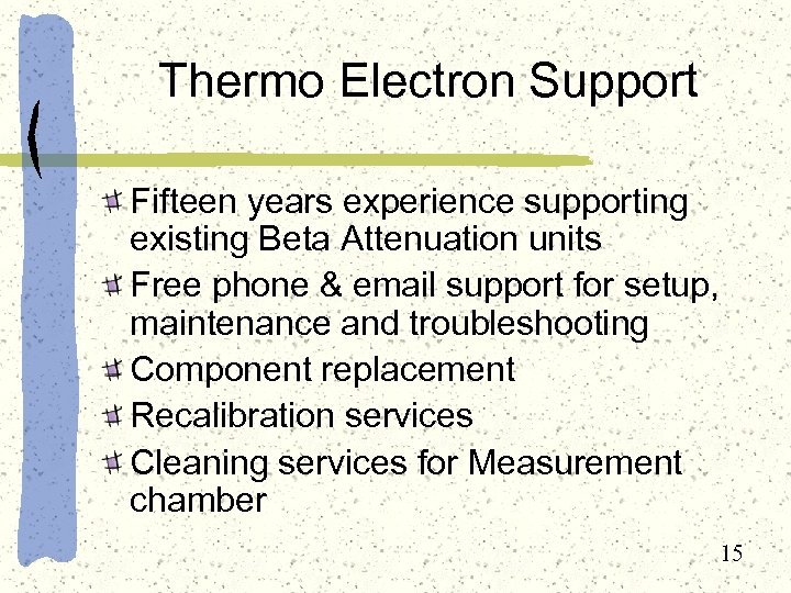 Thermo Electron Support Fifteen years experience supporting existing Beta Attenuation units Free phone &