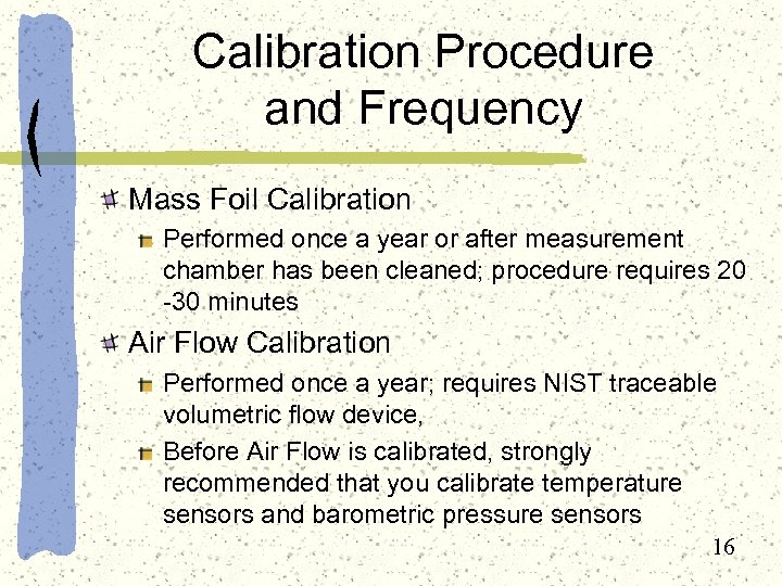 Calibration Procedure and Frequency Mass Foil Calibration Performed once a year or after measurement