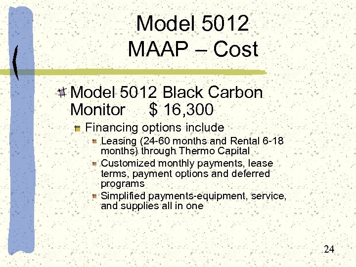 Model 5012 MAAP – Cost Model 5012 Black Carbon Monitor $ 16, 300 Financing
