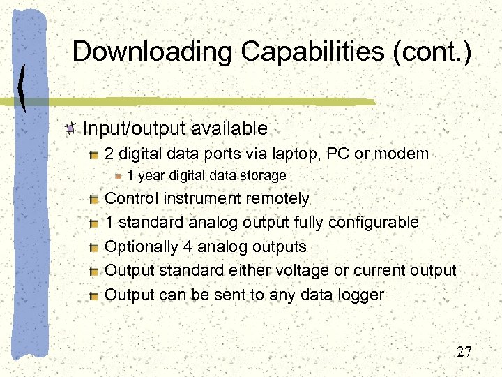 Downloading Capabilities (cont. ) Input/output available 2 digital data ports via laptop, PC or