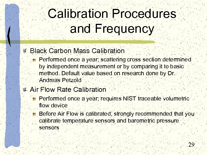 Calibration Procedures and Frequency Black Carbon Mass Calibration Performed once a year; scattering cross
