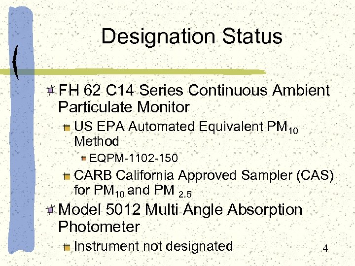 Designation Status FH 62 C 14 Series Continuous Ambient Particulate Monitor US EPA Automated