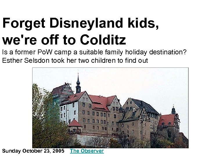 Forget Disneyland kids, we're off to Colditz Is a former Po. W camp a