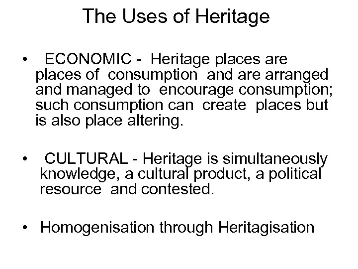 The Uses of Heritage • ECONOMIC - Heritage places are places of consumption and