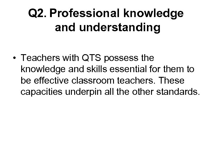 Q 2. Professional knowledge and understanding • Teachers with QTS possess the knowledge and