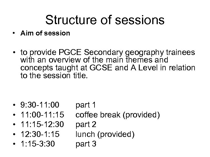 Structure of sessions • Aim of session • to provide PGCE Secondary geography trainees